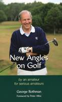 New Angles on Golf: By an Amateur for...