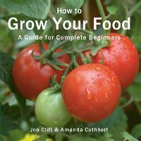 How to Grow Your Food: A Guide for...
