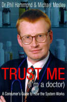 Trust Me (I'm a Doctor): An Insider's...