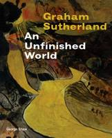 Graham Sutherland: An Unfinished World