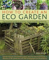How to Create an Eco Garden: The...