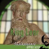 King Lear: Shakespeare Appreciated