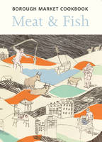 The Borough Market Cookbook: Meat and...