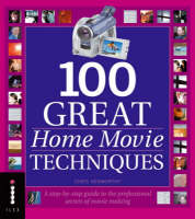100 Great Home Movie Techniques: A...