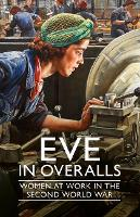 Eve in Overalls: Women at Work in the...