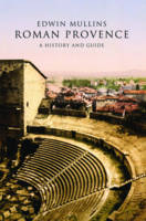 Roman Provence: A History and Guide