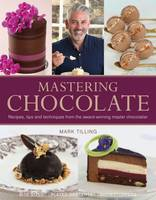 Mastering Chocolate: Recipes, Tips ...