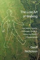 The Lost Art of Walking: The History,...
