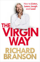 The Virgin Way: How to Listen, Learn,...