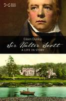 Sir Walter Scott: A Life in Story
