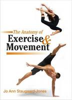 The Anatomy of Exercise and Movement:...