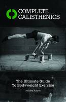 Complete Calisthenics: The Ultimate...