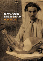 Savage Messiah: A Biography of the Sculptor Henri Gaudier-Brzeska