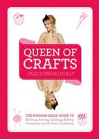 Queen of Crafts: The Modern Girls'...