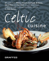 Celtic Cuisine: 67 Cooks from Wales,...
