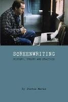 Screenwriting: History, Theory and...
