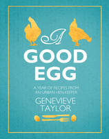 A Good Egg: a year of recipes from an...