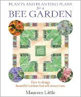 Plants and Planting Plans for a Bee Garden: How to Design Beauitful Borders That Will Attract Bees