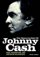 The Resurrection of Johnny Cash: ...