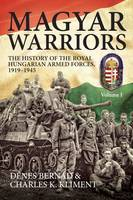 Magyar Warriors: The History of the...