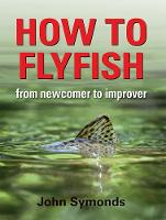 How to Flyfish: From Newcomer to...