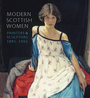 Modern Scottish Women: Painters and...