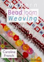 Modern Bead Loom Weaving: Basics and...