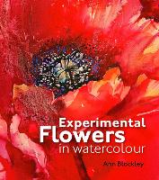 Experimental Flowers in Watercolour:...
