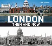 London Then and Now: A Photographic...
