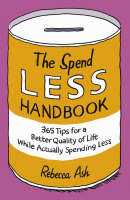 The Spend Less Handbook: 365 Tips for...