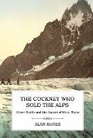 The Cockney Who Sold the Alps: Albert...