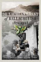 Dr Lachlan Grant of Ballachulish,...