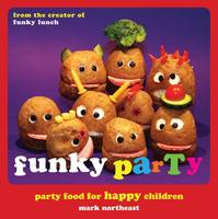 Funky Party: Party Food for Happy...