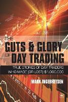 The Guts & Glory of Day Trading: True...
