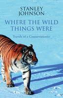 Where the Wild Things Were: Travels ...