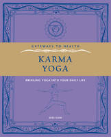 Karma Yoga: Bringing Yoga into Your...