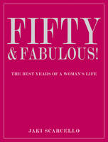 Fifty and Fabulous: The Best Years of...