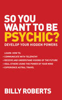So You Want to be Psychic?: Develop...