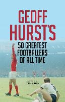 Geoff Hurst's 50 Greatest Footballers...