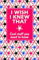 I Wish I Knew That: Cool Stuff You...