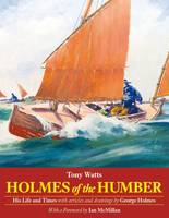 Holmes of the Humber: His Life and Times
