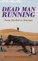 Dead Man Running: From Alcohol to...