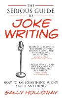 The Serious Guide to Joke Writing: ...