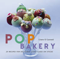 POP Bakery: 25 Cakes on Sticks and...