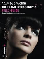 The Flash Photography Field Guide:...