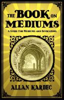 The Book on Mediums: A Guide for...