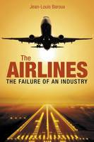 The Airlines: The Failure of an Industry