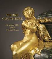 Pierre Gouthiere: Virtuoso Gilder at...