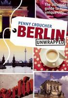 Berlin Unwrapped: The Ultimate Guide...