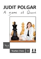 Game of Queens: Judit Polgar Teaches...